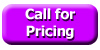 Call for Pricing